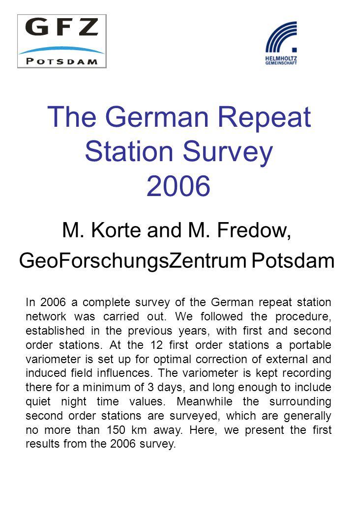 The German Repeat Station Survey 2006 M. Korte and M. Fredow, GeoForschungsZentrum Potsdam In 2006 a complete survey of the German repeat station netw