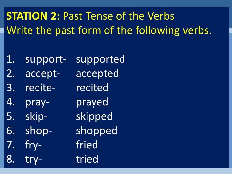 STATION 1: PRESENT FORM OF THE VERB Write the correct form of the verb that best completes the sentence 1.The children (helps, help) their teachers.