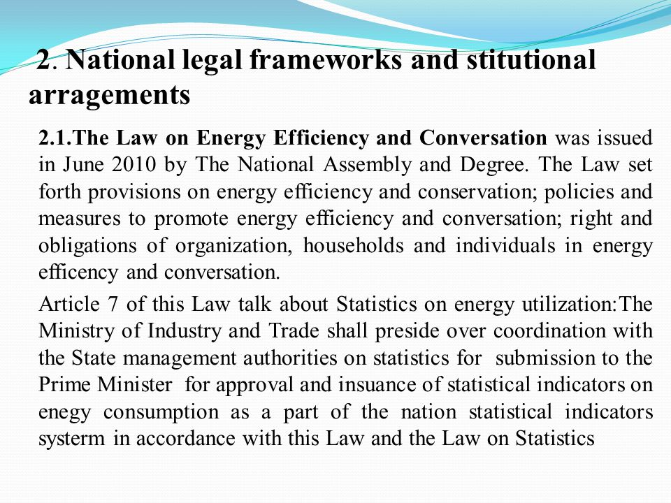 2. National legal frameworks and stitutional arragements 2.1.The Law on Energy Efficiency and Conversation was issued in June 2010 by The National Ass