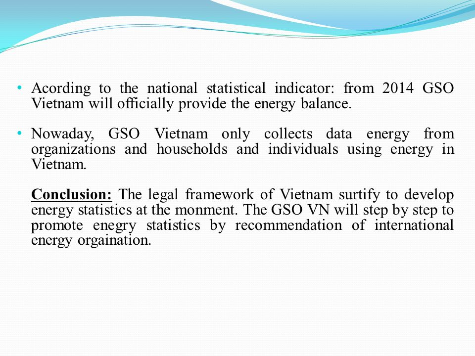 Acording to the national statistical indicator: from 2014 GSO Vietnam will officially provide the energy balance.
