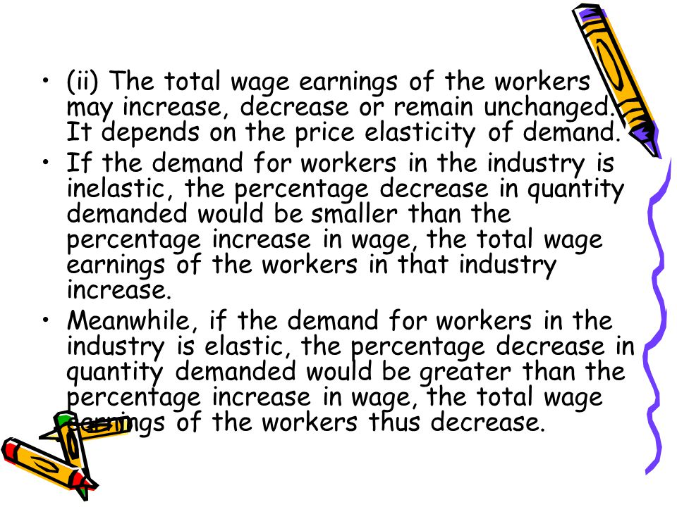 (ii) The total wage earnings of the workers may increase, decrease or remain unchanged.