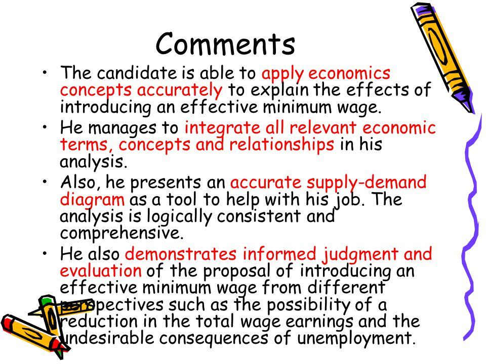 Comments The candidate is able to apply economics concepts accurately to explain the effects of introducing an effective minimum wage.