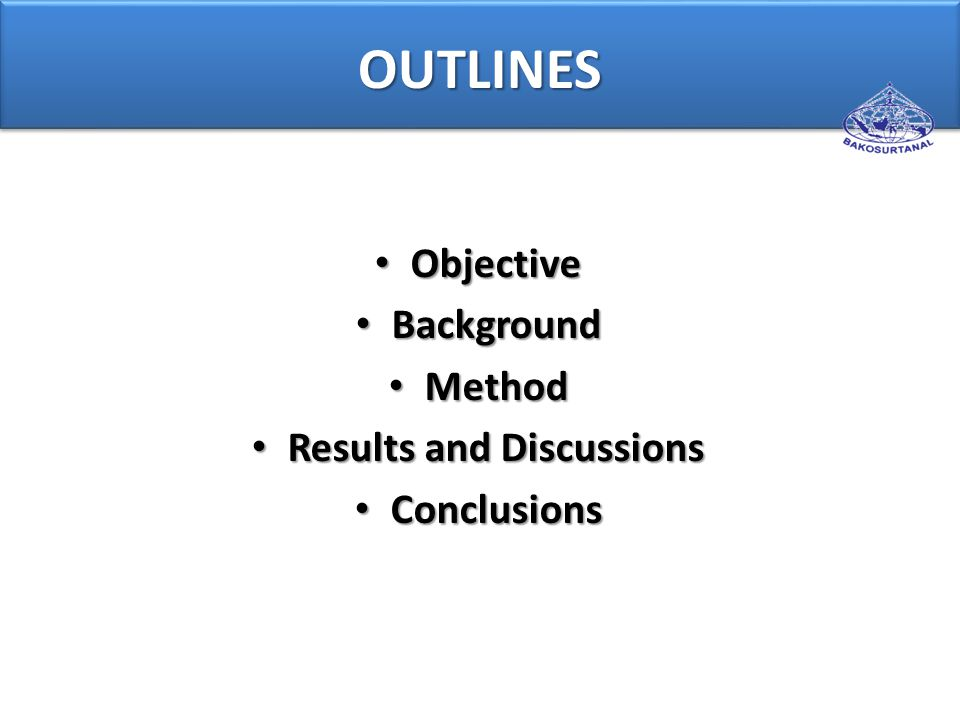 OUTLINES Objective Objective Background Background Method Method Results and Discussions Results and Discussions Conclusions Conclusions
