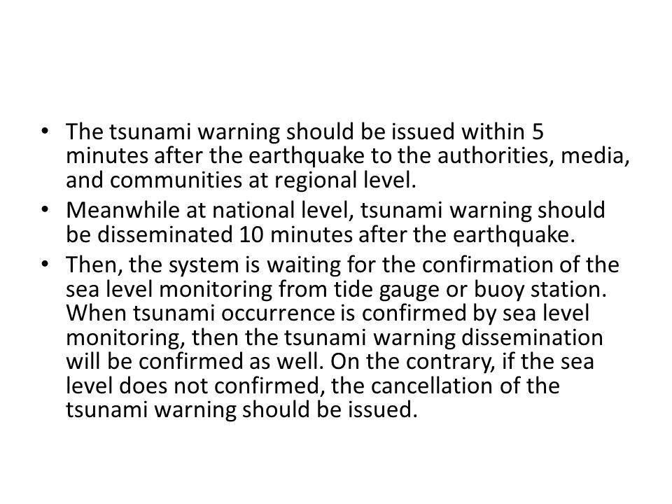 The tsunami warning should be issued within 5 minutes after the earthquake to the authorities, media, and communities at regional level.