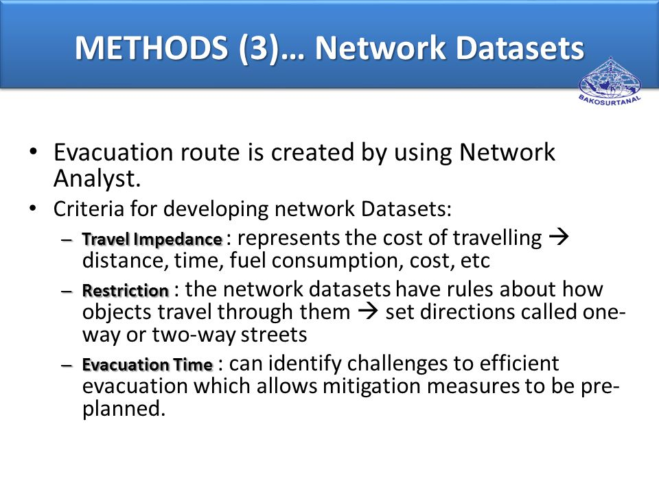 METHODS (3)… Network Datasets Evacuation route is created by using Network Analyst.