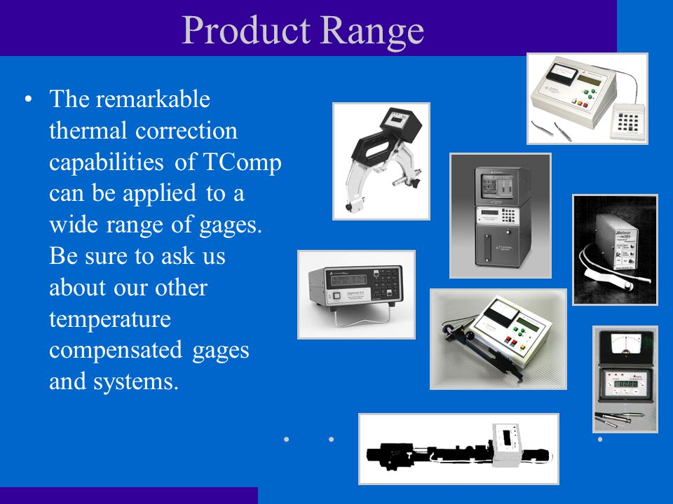Product Range The remarkable thermal correction capabilities of TComp can be applied to a wide range of gages.