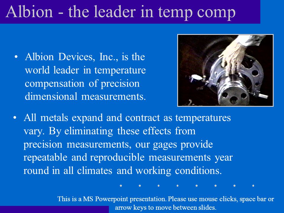 Albion - the leader in temp comp All metals expand and contract as temperatures vary.