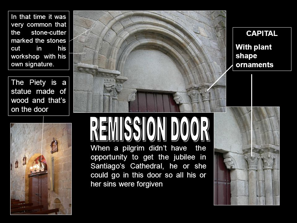 When a pilgrim didn't have the opportunity to get the jubilee in Santiago's Cathedral, he or she could go in this door so all his or her sins were for