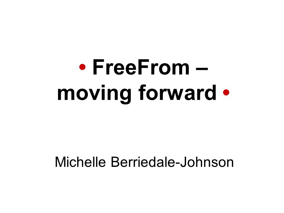 FreeFrom – moving forward Michelle Berriedale-Johnson