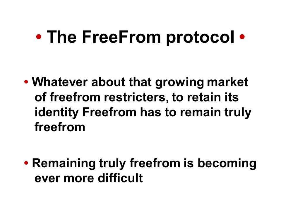 The FreeFrom protocol Whatever about that growing market of freefrom restricters, to retain its identity Freefrom has to remain truly freefrom Remaini