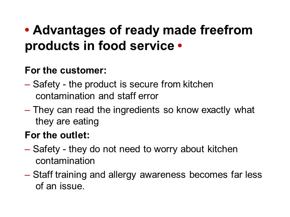 Advantages of ready made freefrom products in food service For the customer: – Safety - the product is secure from kitchen contamination and staff err