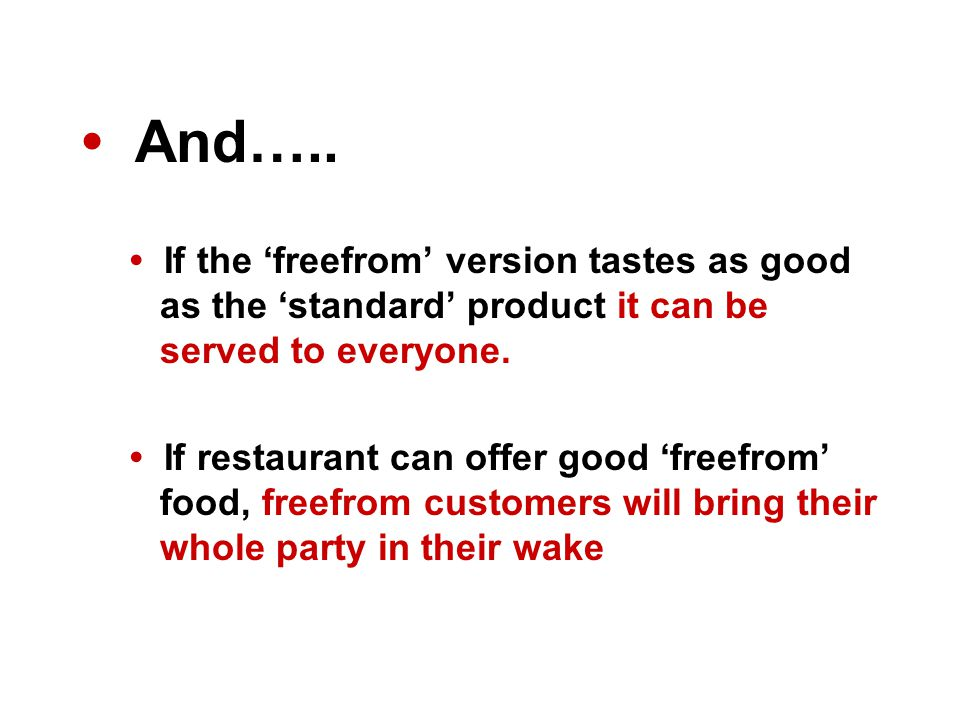 And….. If the 'freefrom' version tastes as good as the 'standard' product it can be served to everyone. If restaurant can offer good 'freefrom' food,