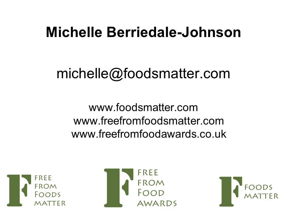 Michelle Berriedale-Johnson michelle@foodsmatter.com www.foodsmatter.com www.freefromfoodsmatter.com www.freefromfoodawards.co.uk