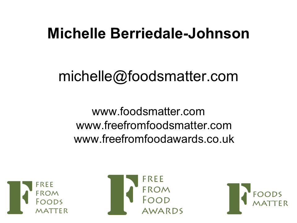 Michelle Berriedale-Johnson michelle@foodsmatter.com www.foodsmatter.com www.freefromfoodsmatter.com www.freefromfoodawards.co.uk