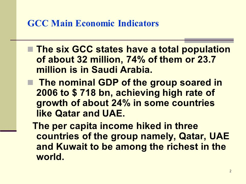 2 GCC Main Economic Indicators The six GCC states have a total population of about 32 million, 74% of them or 23.7 million is in Saudi Arabia.