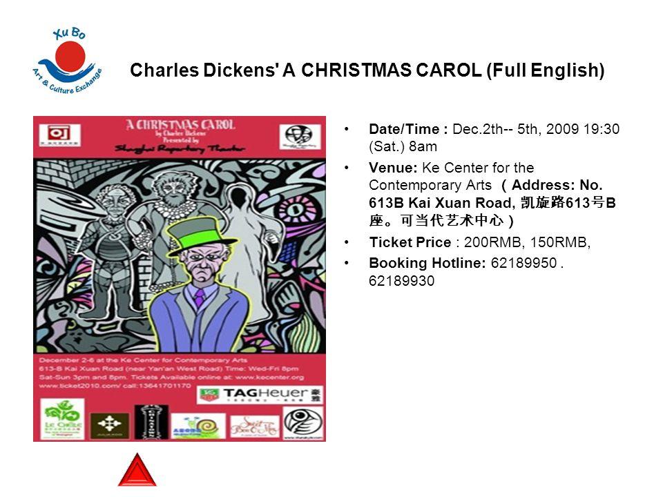 Charles Dickens A CHRISTMAS CAROL (Full English) Date/Time : Dec.2th-- 5th, 2009 19:30 (Sat.) 8am Venue: Ke Center for the Contemporary Arts ( Address: No.