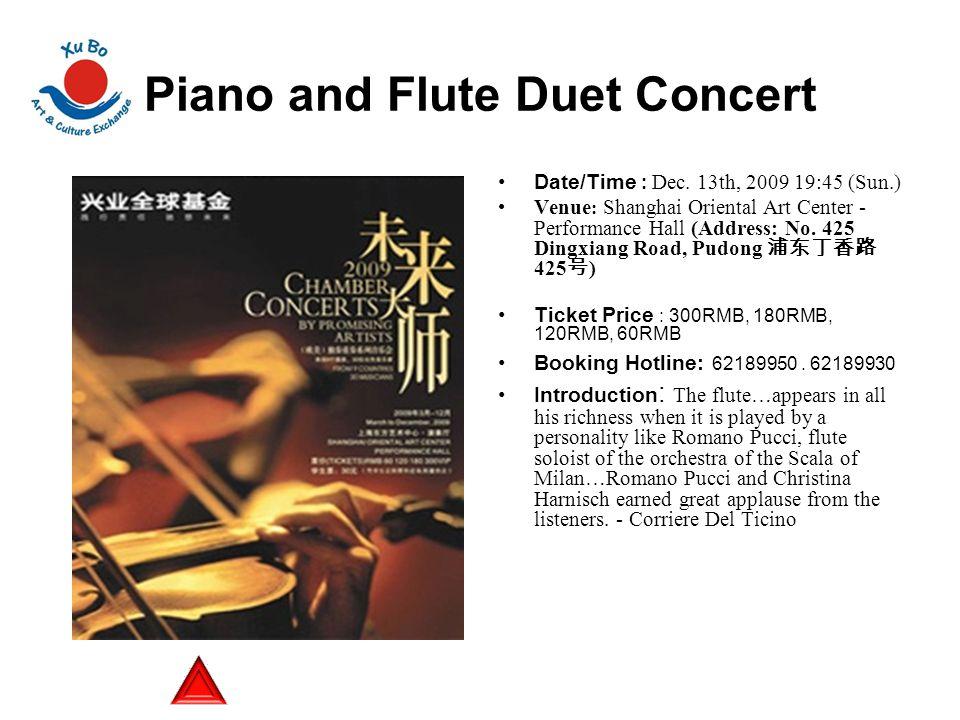 Piano and Flute Duet Concert Date/Time : Dec. 13th, 2009 19:45 (Sun.) Venue : Shanghai Oriental Art Center - Performance Hall (Address: No. 425 Dingxi