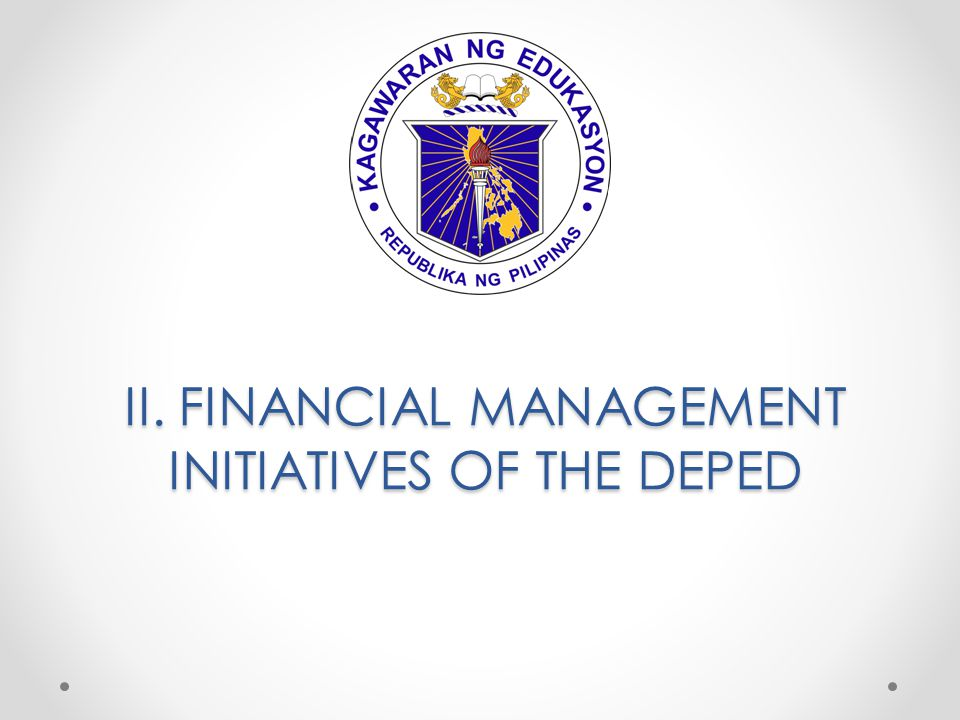 II. FINANCIAL MANAGEMENT INITIATIVES OF THE DEPED