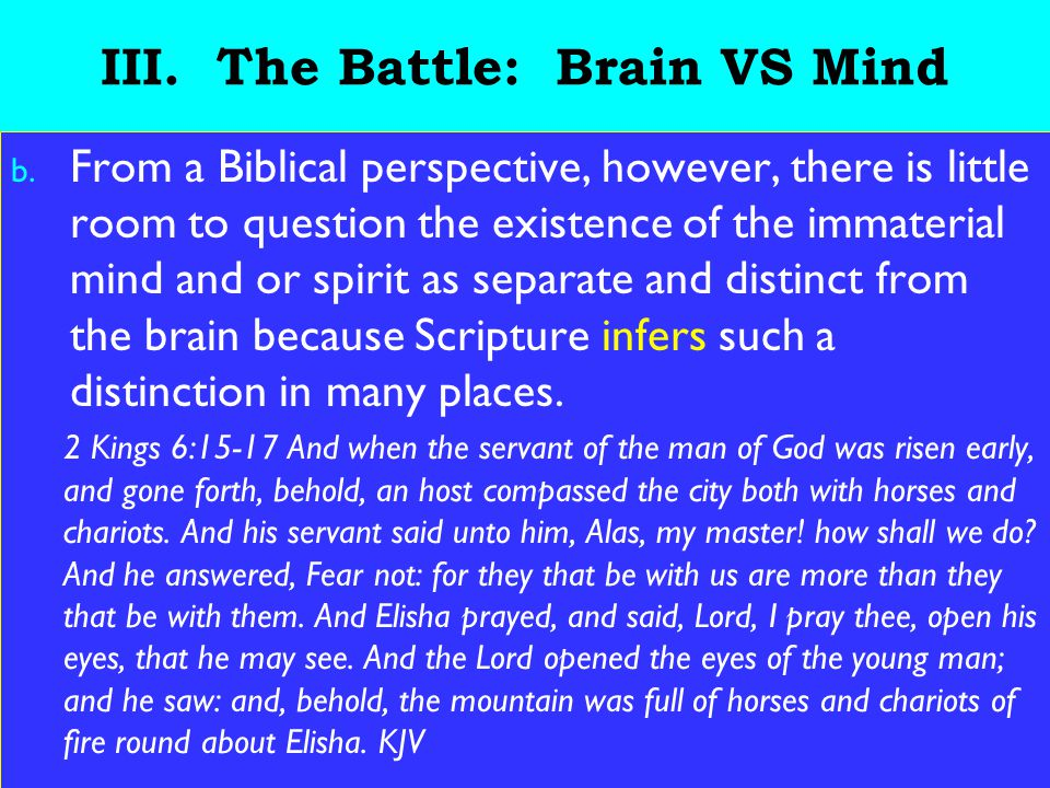 19 III. The Battle: Brain VS Mind b. From a Biblical perspective, however, there is little room to question the existence of the immaterial mind and o