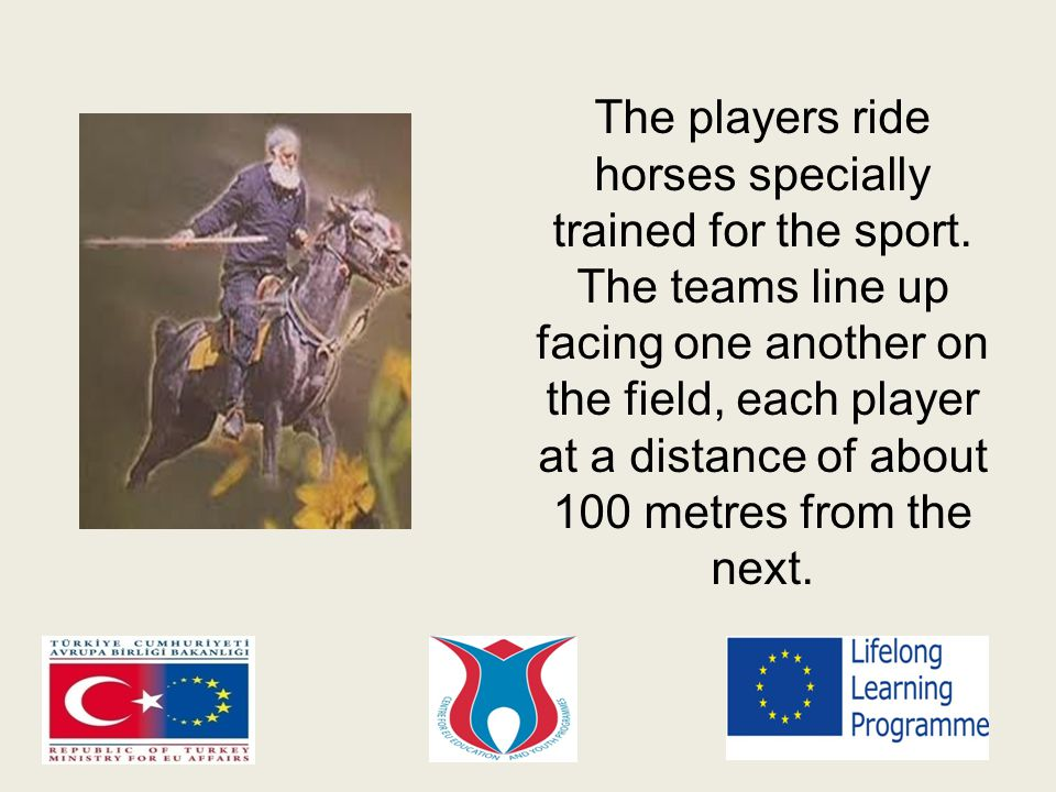 The players ride horses specially trained for the sport.