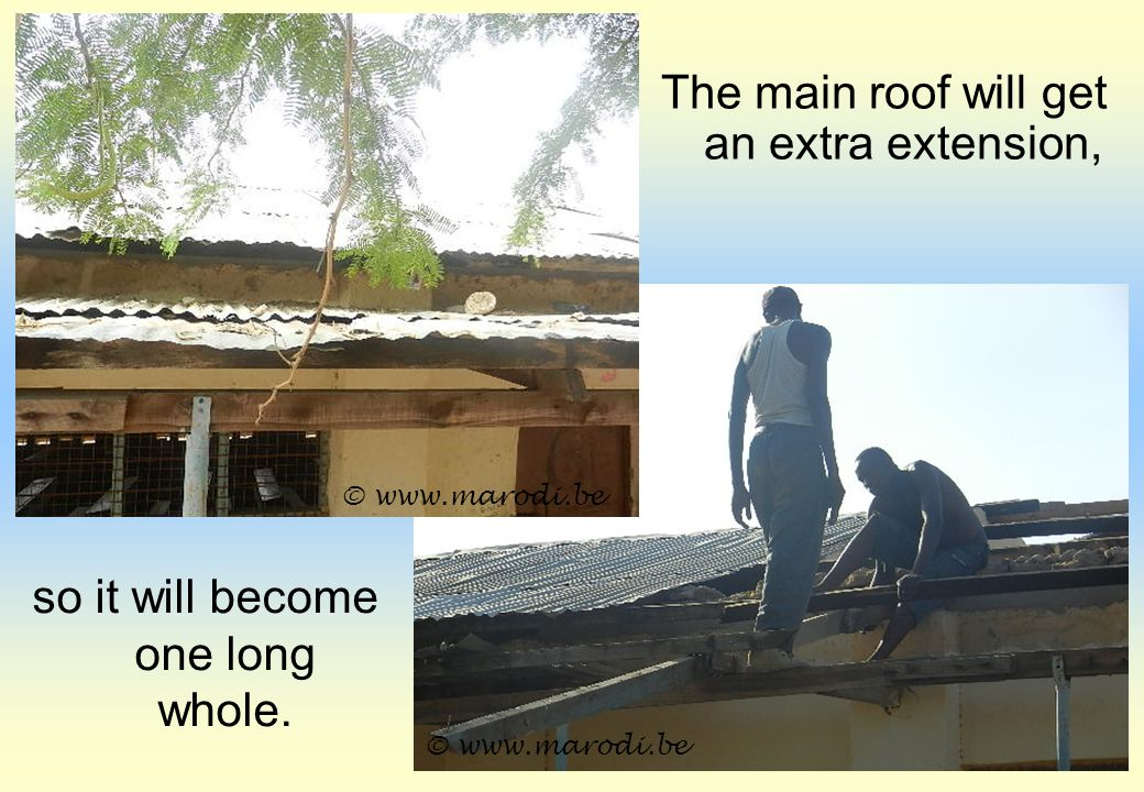 so it will become one long whole. © www.marodi.be The main roof will get an extra extension,
