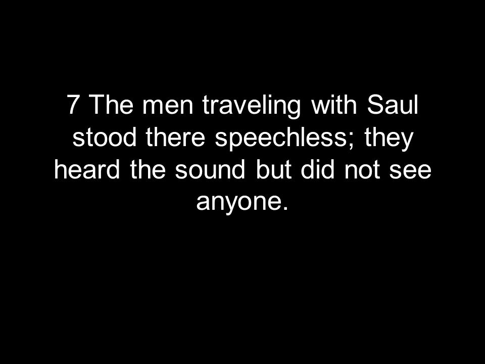 7 The men traveling with Saul stood there speechless; they heard the sound but did not see anyone.
