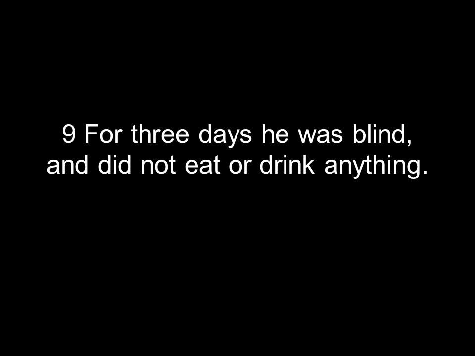 9 For three days he was blind, and did not eat or drink anything.