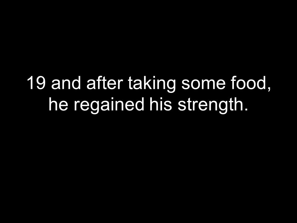 19 and after taking some food, he regained his strength.