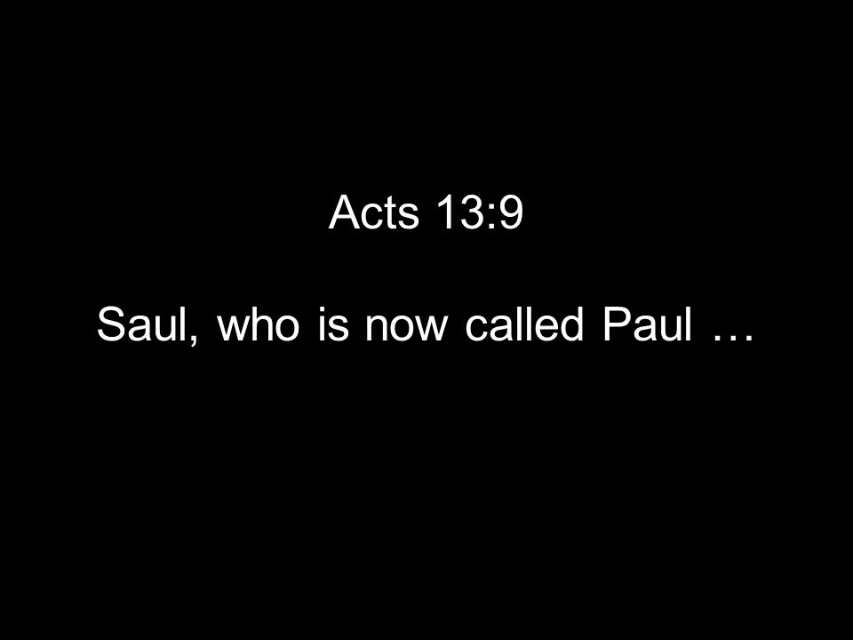 Acts 13:9 Saul, who is now called Paul …