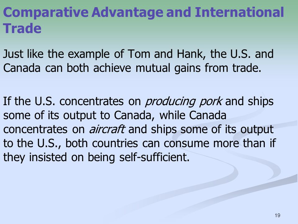 19 Comparative Advantage and International Trade Just like the example of Tom and Hank, the U.S.