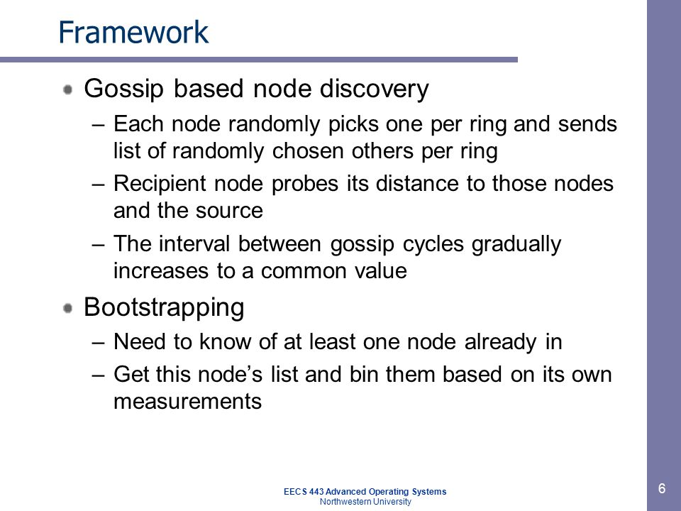 EECS 443 Advanced Operating Systems Northwestern University 7 Common network location problems (1) Closest node –Discovering the closest node to a targeted reference point –Can be use by CDNs, multiplayer games, P2P overlays, … –Meridian Multihop search similar to finding the closest identifier in a DHT Each hop exponentially reduces the distance to the target –Determine distance d to target –Ask all peers within (1-/+beta)*d, anybody closer.