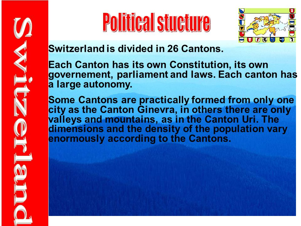 Switzerland is divided in 26 Cantons.