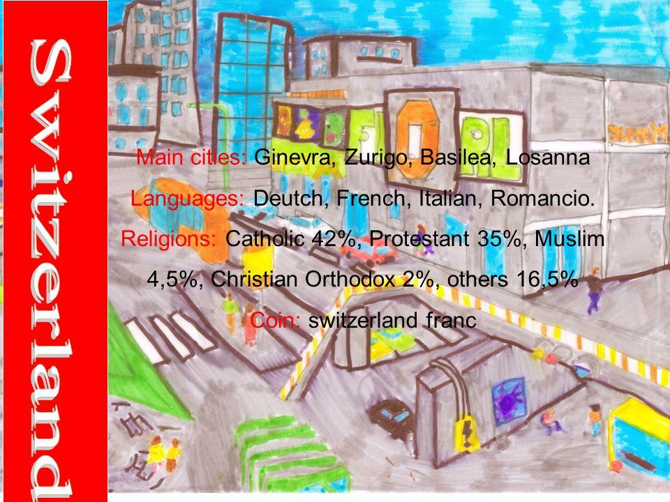 Main cities: Ginevra, Zurigo, Basilea, Losanna Languages: Deutch, French, Italian, Romancio.