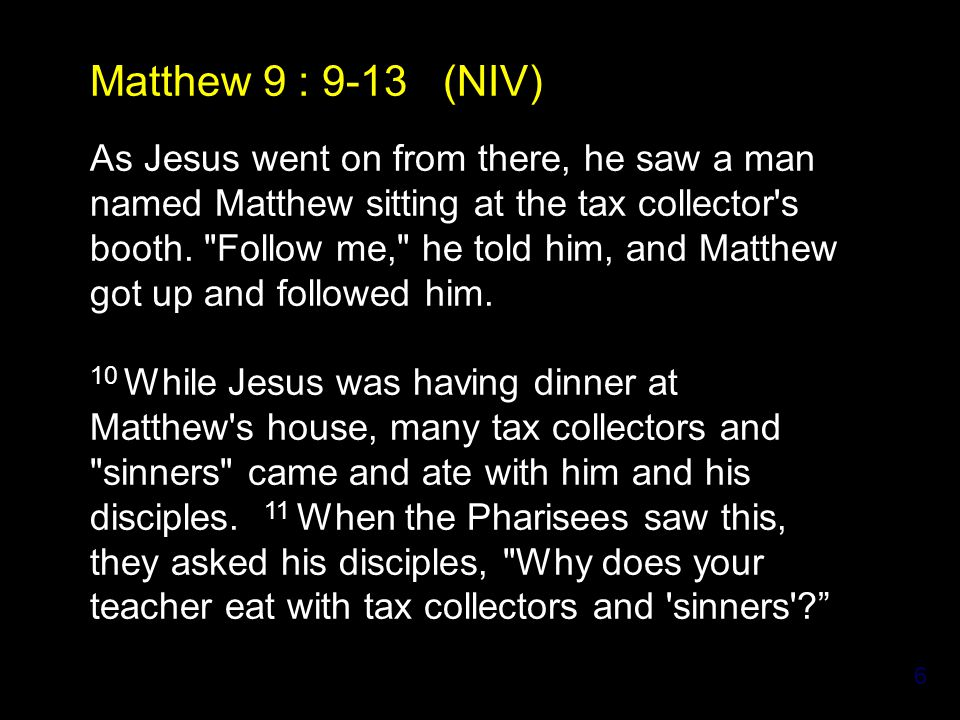 7 12 On hearing this, Jesus said, It is not the healthy who need a doctor, but the sick.