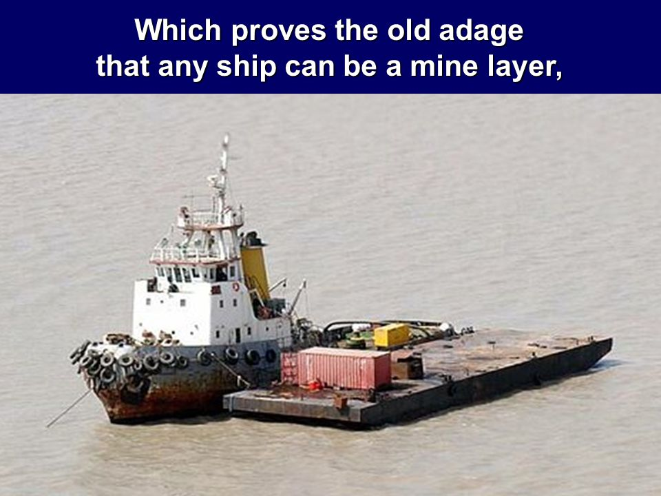Which proves the old adage that any ship can be a mine layer,