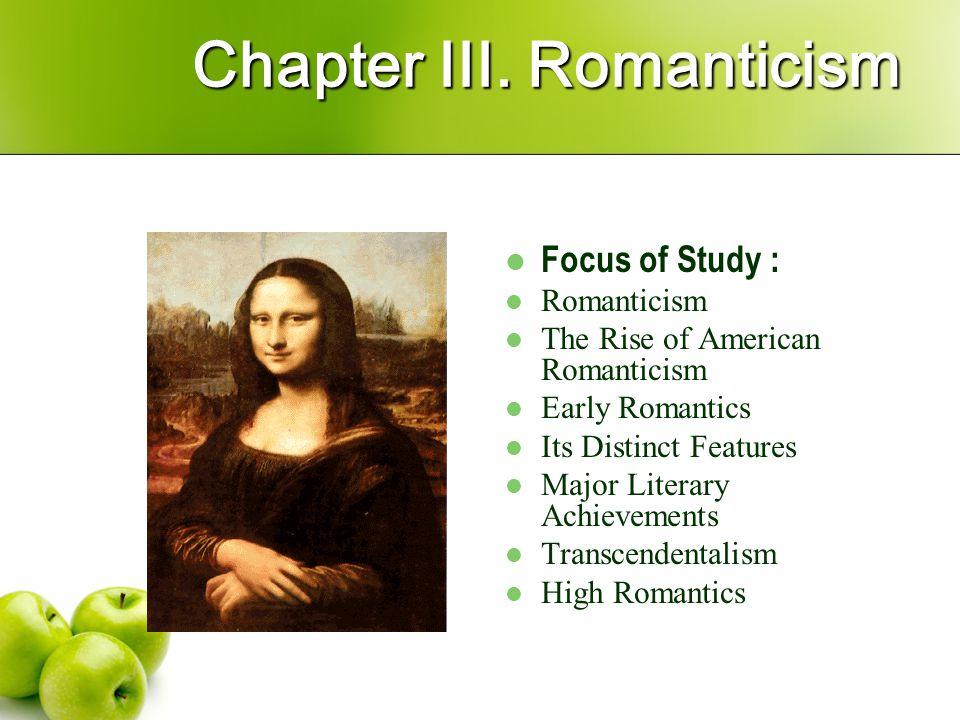 Chapter III. Romanticism Chapter III. Romanticism Focus of Study : Romanticism The Rise of American Romanticism Early Romantics Its Distinct Features