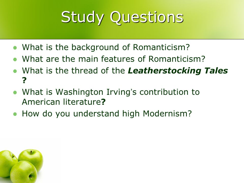 Study Questions What is the background of Romanticism? What are the main features of Romanticism? What is the thread of the Leatherstocking Tales ? Wh