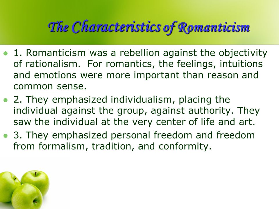 The Characteristics Characteristics of Romanticism 1. Romanticism was a rebellion against the objectivity of rationalism. For romantics, the feelings,