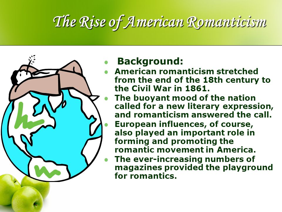 The Rise of American Romanticism Background: American romanticism stretched from the end of the 18th century to the Civil War in 1861. The buoyant moo