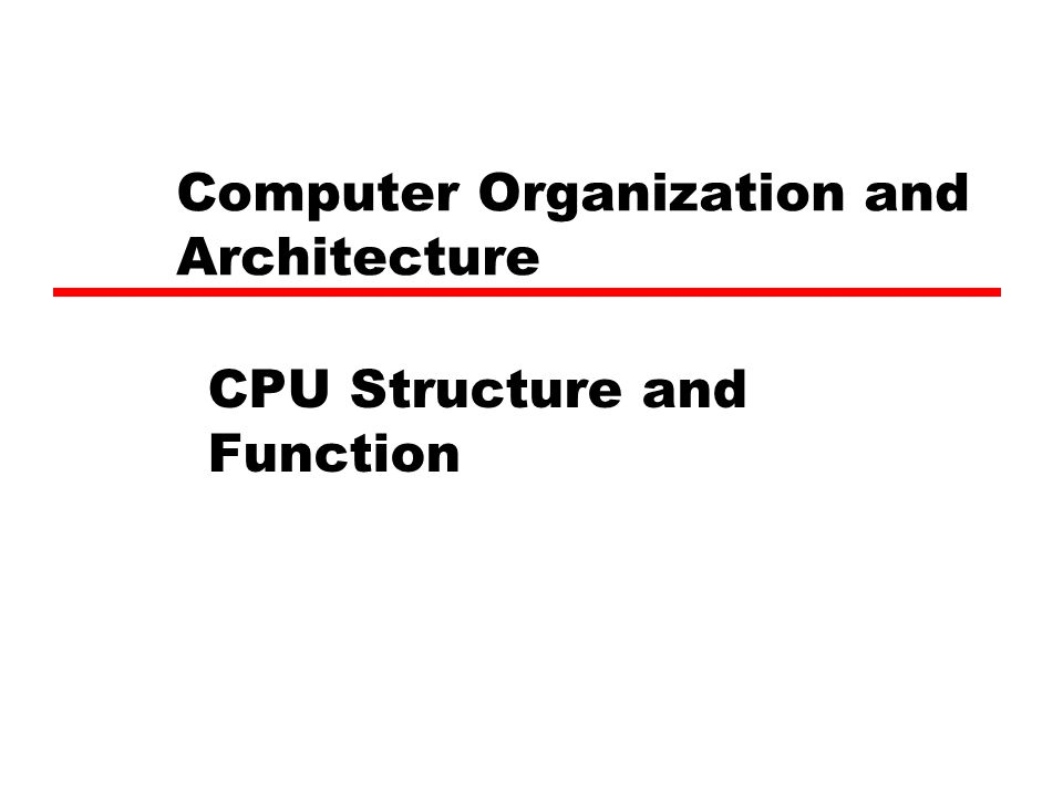 Computer Organization and Architecture CPU Structure and Function