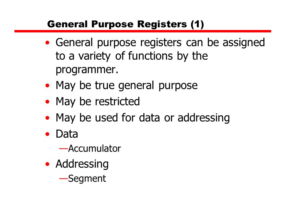 General Purpose Registers (1) General purpose registers can be assigned to a variety of functions by the programmer. May be true general purpose May b