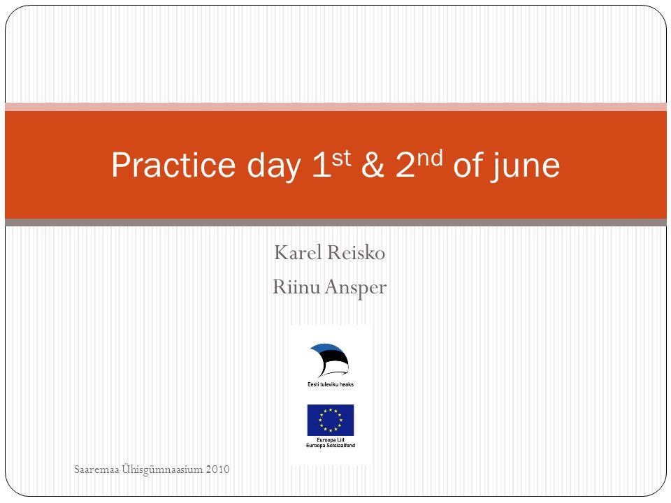 Karel Reisko Riinu Ansper Practice day 1 st & 2 nd of june Saaremaa Ühisgümnaasium 2010
