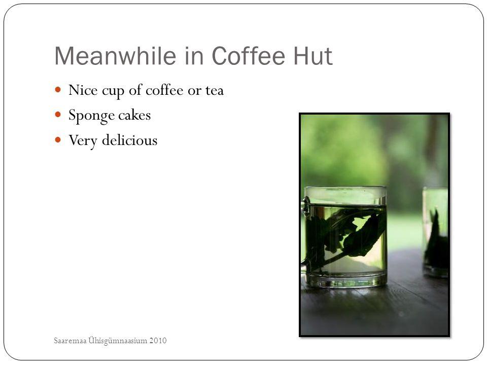Meanwhile in Coffee Hut Saaremaa Ühisgümnaasium 2010 Nice cup of coffee or tea Sponge cakes Very delicious