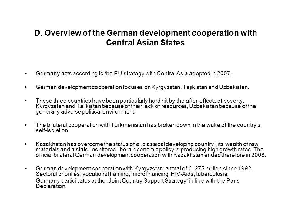 D. Overview of the German development cooperation with Central Asian States Germany acts according to the EU strategy with Central Asia adopted in 200