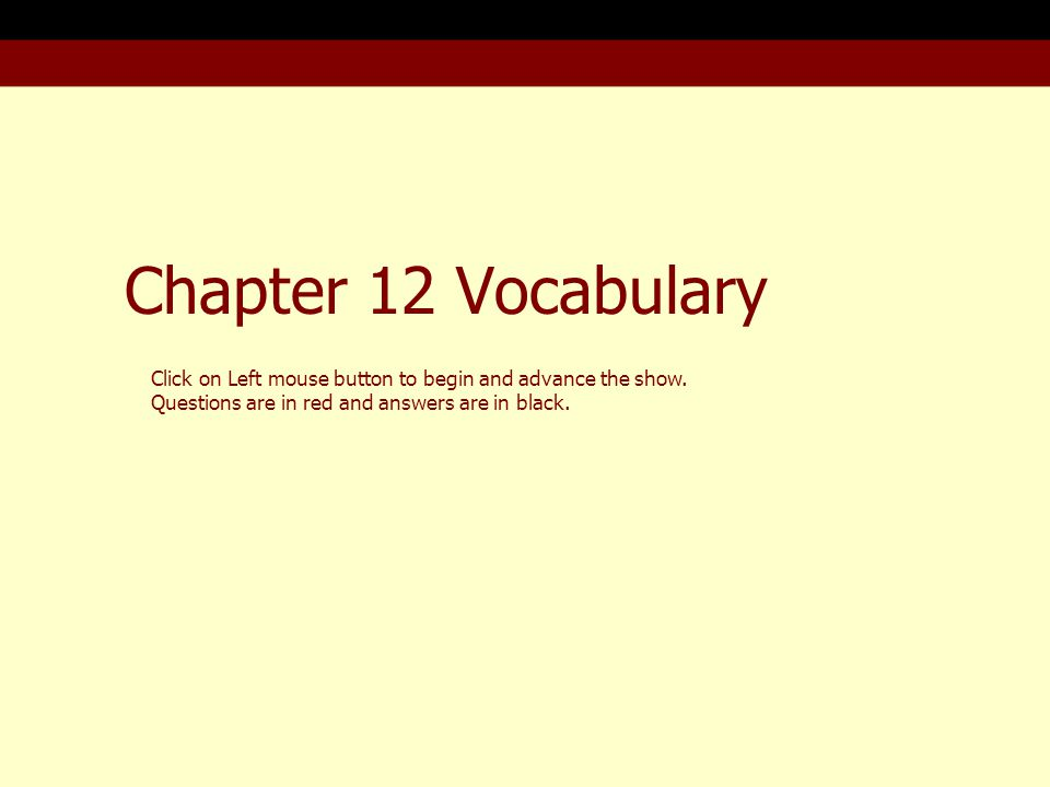 Chapter 12 Vocabulary Click on Left mouse button to begin and advance the show.