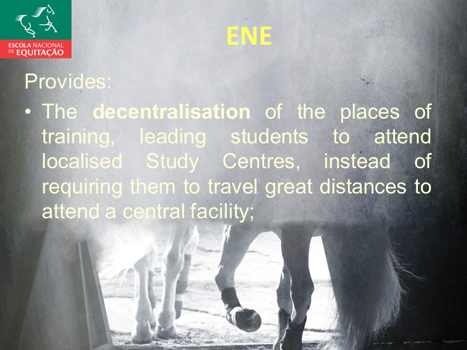 ENE Provides: The decentralisation of the places of training, leading students to attend localised Study Centres, instead of requiring them to travel great distances to attend a central facility;