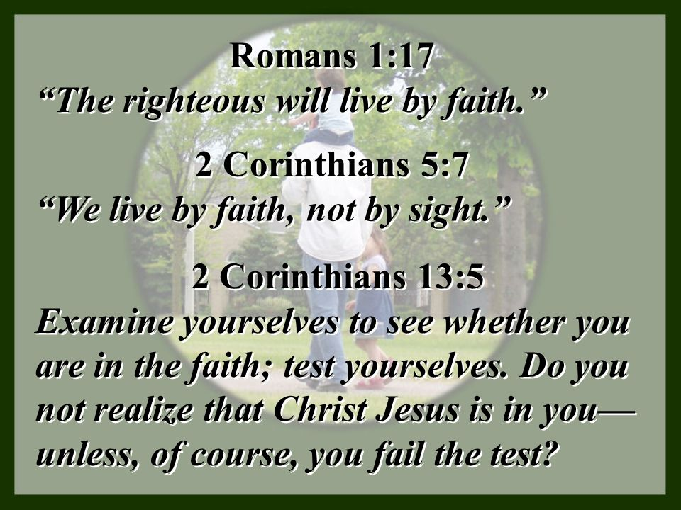 """Romans 1:17 """"The righteous will live by faith."""" Romans 1:17 """"The righteous will live by faith."""" 2 Corinthians 5:7 """"We live by faith, not by sight."""" 2"""