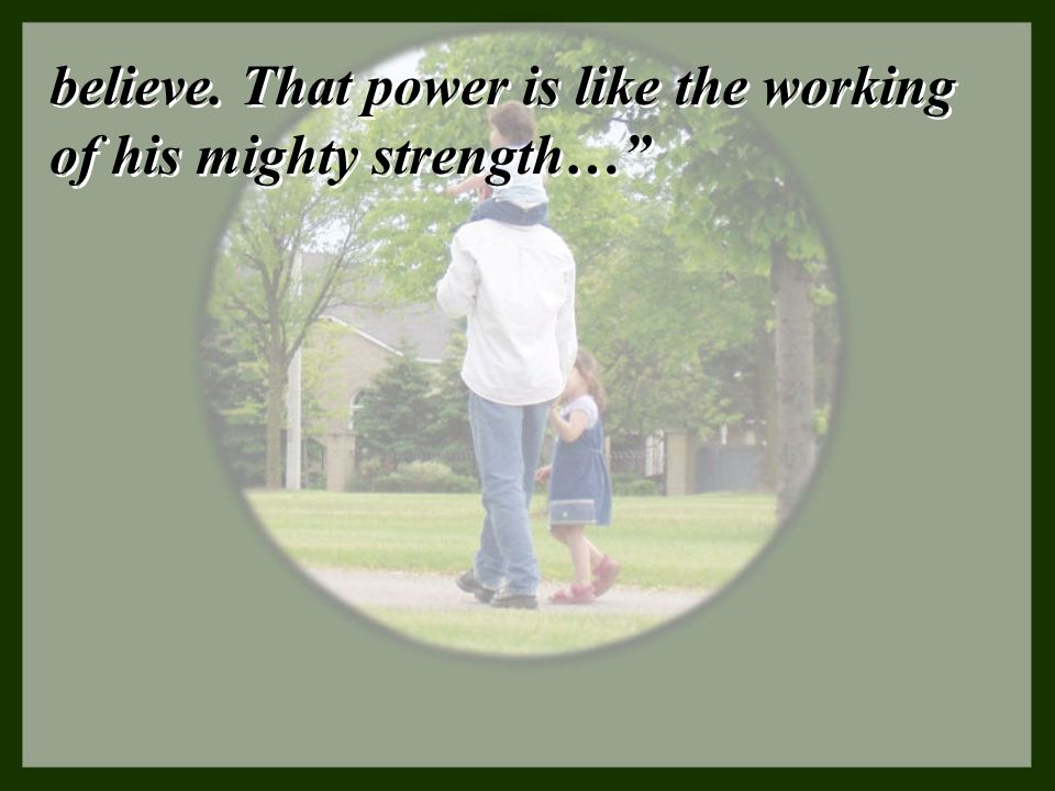 """believe. That power is like the working of his mighty strength…"""""""