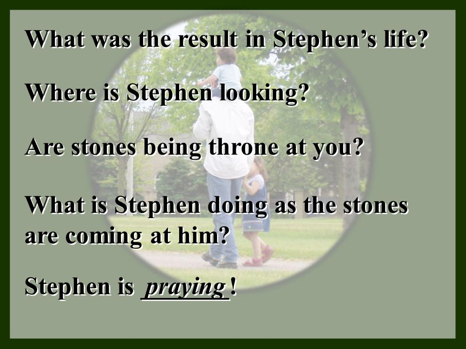 What was the result in Stephen's life? Where is Stephen looking? Are stones being throne at you? What is Stephen doing as the stones are coming at him