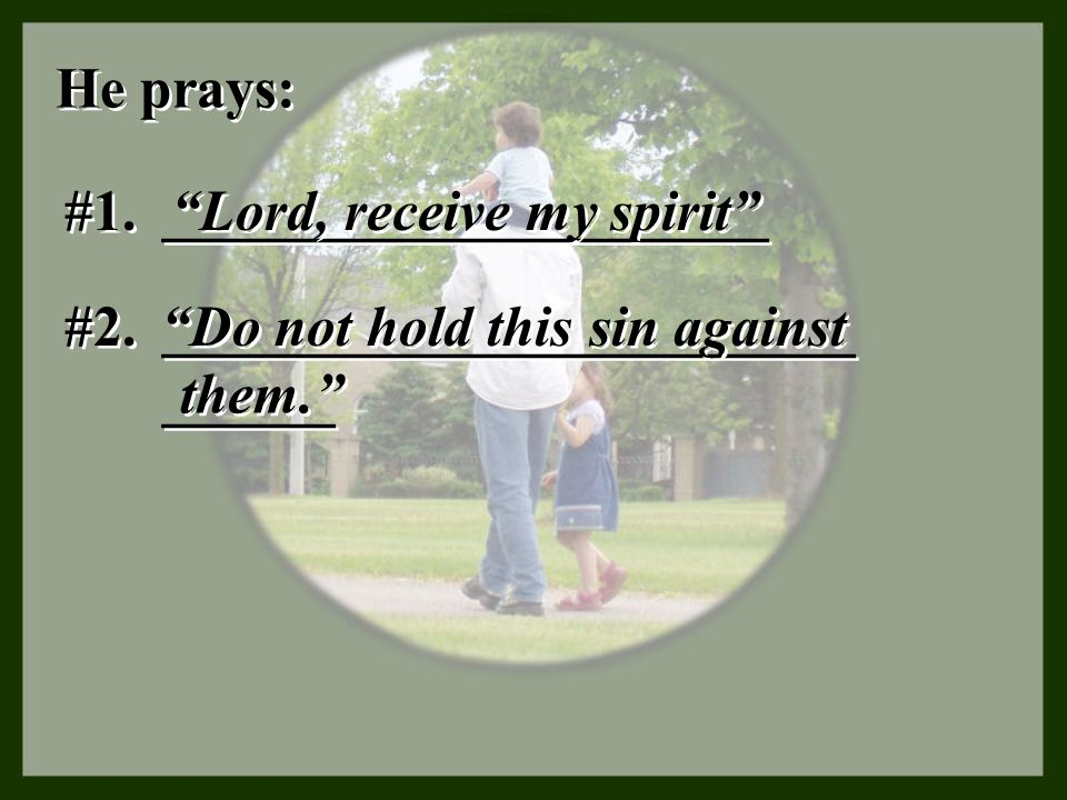 """________________________ ______ """"Do not hold this sin against He prays: #1. _____________________ """"Lord, receive my spirit"""" #2. them."""""""